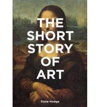 Книжка The Short Story of Art Susie Hodge ISBN 9781780679686