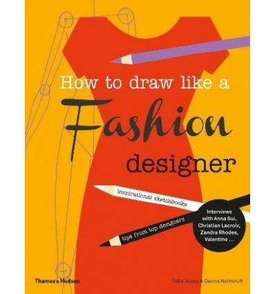 Книжка How to Draw Like a Fashion Designer Celia Joicey, Dennis Nothdruft ISBN 9780500650189