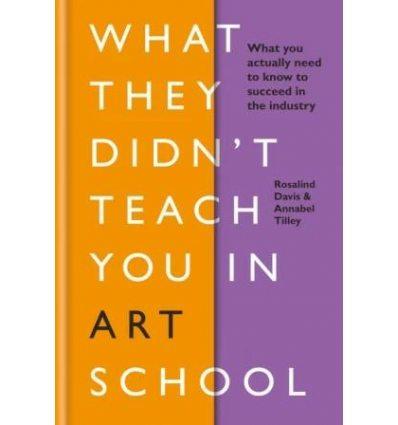Книжка What They Didnt Teach You in Art School Annabel Tilley, Rosalind Davis ISBN 9781781577097