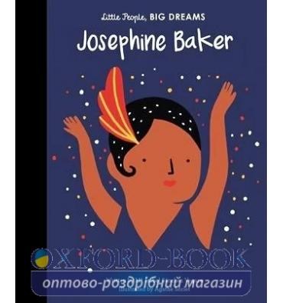 Книжка Little People, Big Dreams: Josephine Baker Agathe Sorlet, Maria Isabel Sanchez Vegara ISBN 9781786032911