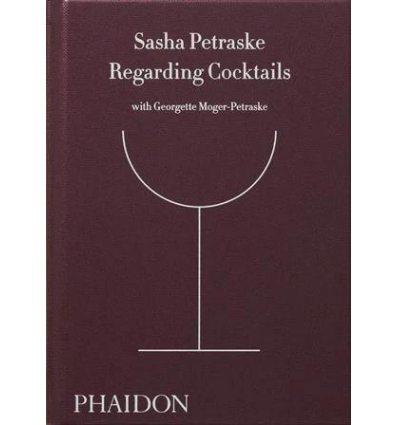 Книжка Regarding Cocktails Sasha Petraske ISBN 9780714872810