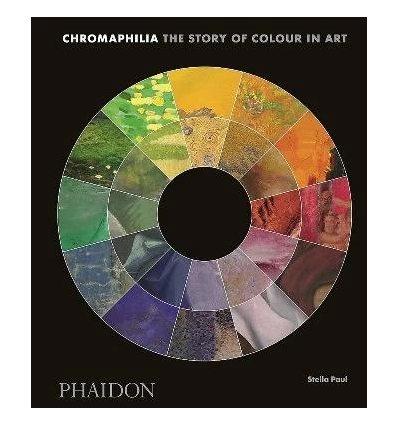 Книжка Chromaphilia: The Story of Colour in Art Stella Paul ISBN 9780714873510