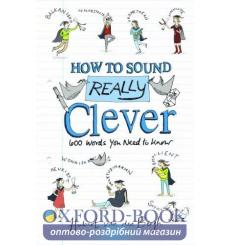 Книга How to Sound Really Clever: 600 Words You Need to Know Hubert van den Bergh ISBN 9781472922472 купить Киев Украина