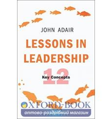 Книга Lessons in Leadership. 12 Key Concepts John Adair 9781472956934 купить Киев Украина
