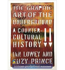 Книга The Graphic Art of the Underground: A Countercultural History Ian Lowey, Suzy Prince 9780857858184 купить Киев Украина
