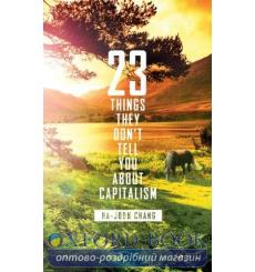 23 Things They Dont Tell You About Capitalism Ha-Joon Chang 9780141047973 купить Киев Украина