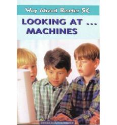 Way Ahead Level 5 Reader Level 5c Looking At ….Machines
