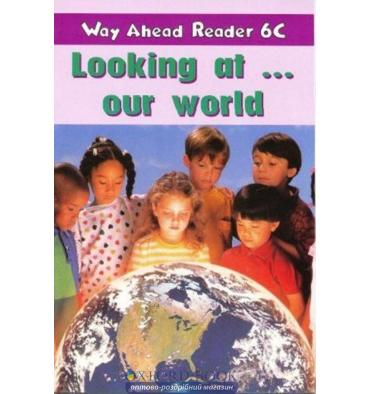 Way Ahead Level 6 Reader Level 6c Looking At…..Our World