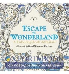 Книга-раскраска Escape to Wonderland: A Colouring Book Adventure Good Wives and Warriors 9780141366159 купить Киев Украина