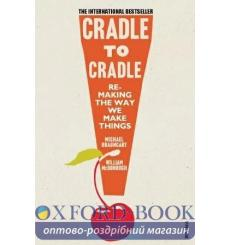 Книга Cradle to Cradle Michael Braungart, William McDonough ISBN 9780099535478 купить Киев Украина