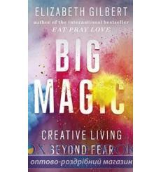 Книга Big Magic: Creative Living Beyond Fear 9781408866757 купить Киев Украина