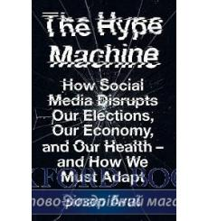The Hype Machine: How Social Media Disrupts Our Elections, Our Economy and Our Health - and How We M купить Киев Украина