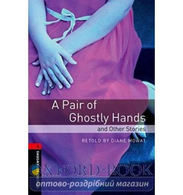 Oxford Bookworms Library 3rd Edition 3 A Pair of Ghostly Hands & Other Stories