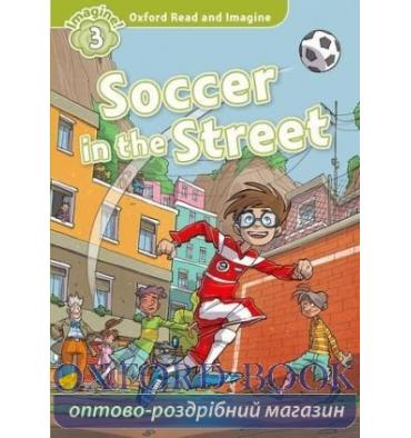 Oxford Read and Imagine 3 Soccer in the Street
