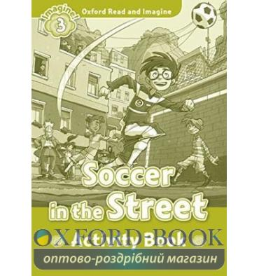 Oxford Read and Imagine 3 Soccer in the Street Activity Book