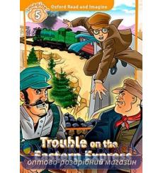 Книга Oxford Read and Imagine 5 Trouble on the Eastern Express 9780194737210 купить Киев Украина