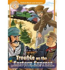 Oxford Read and Imagine 5 Trouble on the Eastern Express + Audio CD 9780194737258 купить Киев Украина