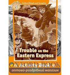 Тетрадь Oxford Read and Imagine 5 Trouble on the Eastern Express activity book 9780194737234 купить Киев Украина