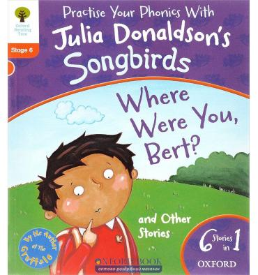 Oxford Reading Tree Practise Phonics with Julia Donaldson's Songbirds Stage 6 Where Were You Bert and Other Stories