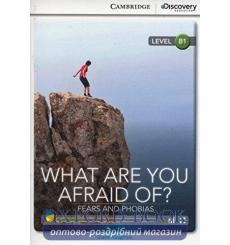 Книга Cambridge Discovery B1 What Are You Afraid Of? Fears and Phobias (Book with Online Access) Naughton, D ISBN 97811076505...