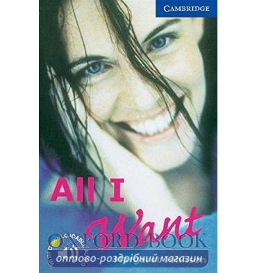 Cambridge English Readers 5 All I Want + Downloadable Audio