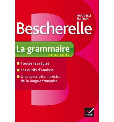 Bescherelle La Grammaire pour tous Nouvelle edition
