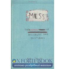 Книжка Mess: The Manual of Accidents and Mistakes Smith, K ISBN 9781846144479