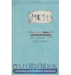 Книга Mess: The Manual of Accidents and Mistakes Smith, K 9781846144479 купить Киев Украина