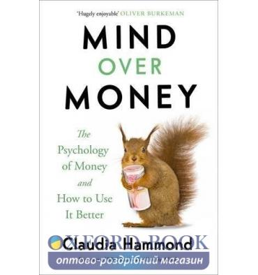 Книга Mind Over Money: The Psychology of Money and How to Use it Better Hammond, C ISBN 9781782112068