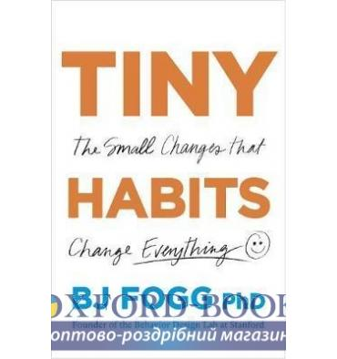Книжка Tiny Habits: The Small Changes That Change Everything BJ Fogg ISBN 9780753553237
