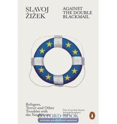 Against the Double Blackmail : Refugees, Terror and Other Troubles with the Neighbours Жижек Славой 9780141984124 купить Киев...