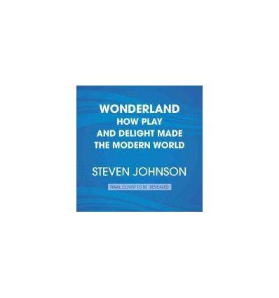 Книга Wonderland: How Play Made the Modern World Johnson, S ISBN 9781509862559
