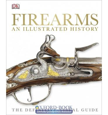 Книга Firearms An Illustrated History ISBN 9781409347972