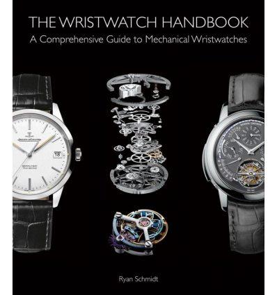 Книга The Wristwatch Handbook: A Comprehensive Guide to Mechanical Wristwatches Schmidt, R ISBN 9781851498291