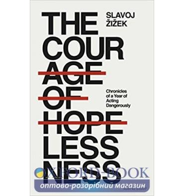Книга The Courage of Hopelessness : Chronicles of a Year of Acting Dangerously Zizek, S ISBN 9780241305577