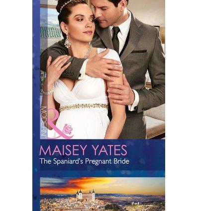 Книга Modern: Spaniards Pregnant Bride,The Yates, M. ISBN 9780263916492