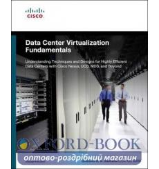 Data Center Virtualization Fundamentals:Understanding Techniques and Desings for Highly Efficient... 9781587143243 купить Кие...