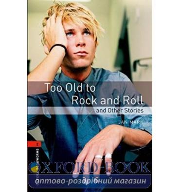 Oxford Bookworms Library 3rd Edition 2 Too Old to Rock and Roll & Other Stories
