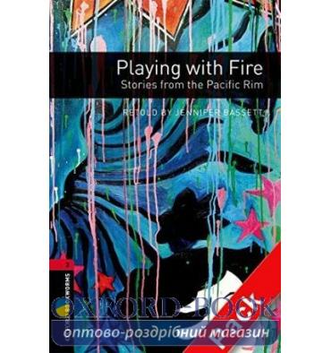 Oxford Bookworms Library 3rd Edition 3 Playing with Fire. Stories from the Pacific Rim + Audio CD