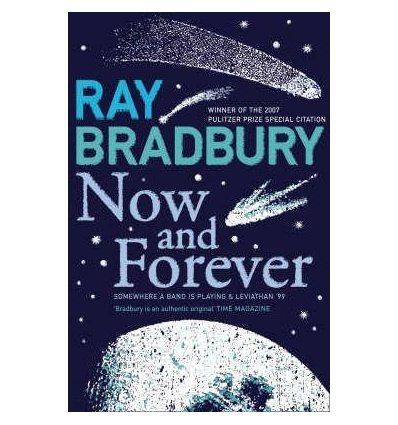 Bradbury, Ray, Now and Forever